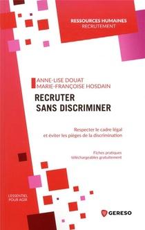 Recruter Sans Discriminer ; Respecter Le Cadre Legal Et Eviter Les Pieges De La Discrimination
