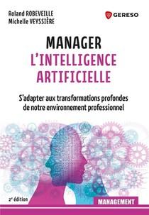 Manager L'intelligence Artificielle : S'adapter Aux Transformations Profondes De Notre Environnement (2e Edition)