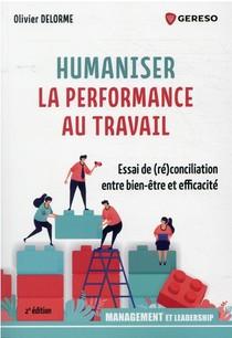 Humaniser La Performance Au Travail : Essai De (re)conciliation Entre Bien-etre Et Efficacite (2e Edition)