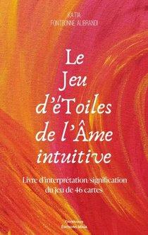Le Jeu D'etoiles De L'ame Intuitive : Livre D'interpretation/signification Du Jeu De 46 Cartes