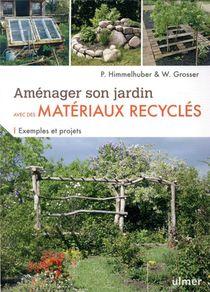 Amenager Son Jardin Avec Des Materiaux Recycles ; Exemples Et Projets