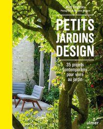 Petits Jardins Design ; 35 Projets Contemporains Pour Vivre Au Jardin