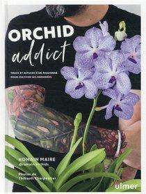 Orchid Addict : Trucs Et Astuces D'un Passionne Pour Cultiver Ses Orchidees