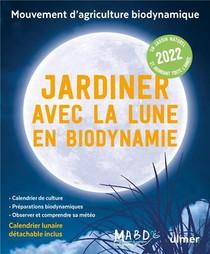 Jardiner Avec La Lune En Biodynamie (edition 2022)