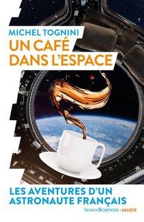 Un Cafe Dans L'espace ; Les Aventures D'un Astronaute Francais