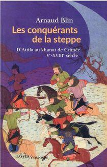 Les Conquerants De La Steppe : D'attila Au Khanat De Crimee, Ve-xviiie Siecle