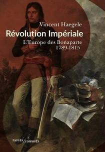 Revolution Imperiale : L'europe Des Bonaparte, 1789-1815