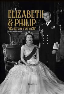 Elizabeth Ii Et Philip D'edimbourg ; Ensemble Malgre Tout ; Presque Un Siecle D'amour Et De Complicite