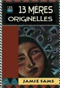 Les 13 Meres Originelles ; La Voie Initiatique Des Femmes Amerindiennes