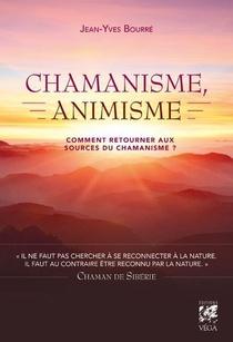 Chamanisme, Animisme ; Comment Retourner Aux Sources Du Chamanisme ?