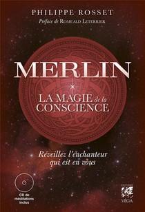 Merlin, La Magie De La Conscience - Reveillez L'enchanteur Qui Est En Vous