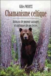 Chamanisme Celtique ; Animaux De Pouvoir Sauvages Et Mythiques De Nos Terres