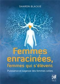 Femmes Enracinees, Femmes Qui S'elevent ; Puissance Et Sagesse Des Femmes Celtes