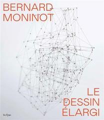 Bernard Moninot : Le Dessin Elargi