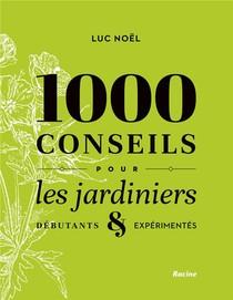 1000 Conseils Pour Les Jardiniers ; Debutants & Experimentes