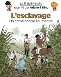 Le Fil De L'histoire Raconte Par Ariane & Nino ; L'esclavage, Un Crime Contre L'humanite