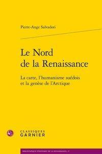 Le Nord De La Renaissance ; La Carte, L'humanisme Suedois Et La Genese De L'arctique