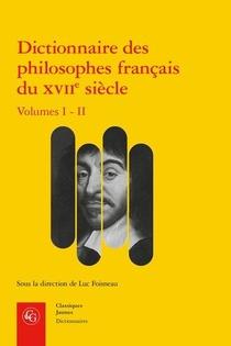Dictionnaire Des Philosophes Francais Du Xviie Siecle T.1 Et 2 ; Acteurs Et Reseaux Du Savoir