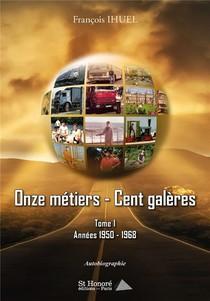 Onze Metiers, Cent Galeres T.1 ; Annees 1950 1968