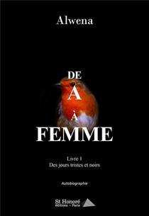 De A A Femme T.1 ; Des Jours Tristes Et Noirs