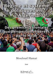 Regime Et Systeme Politiques En Algerie : Des Premices Coloniales Aux Perspectives Liberees Par Le Hirak