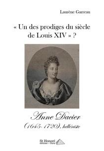 Un Des Prodiges Du Siecle De Louis Xiv ? Anne Dacier (1645-1720), Helleniste