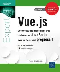Vue.js ; Developpez Des Applications Web Modernes En Javascript Avec Un Framework Progressif