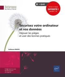 Securisez Votre Ordinateur Et Vos Donnees : Dejouer Les Pieges Et User Des Bonnes Pratiques