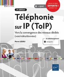 Telephonie Sur Ip (toip) : Vers La Convergence Des Reseaux Dedies (voix/video/donnees) (3e Edition)