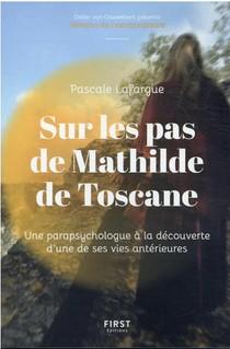Sur Les Pas De Mathilde De Toscane : Une Parapsychologue A La Decouverte D'une De Ses Vies Anterieurs