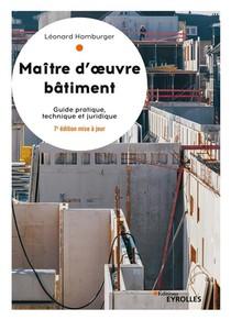Maitre D'oeuvre Batiment ; Guide Pratique, Technique Et Juridique (7e Edition)