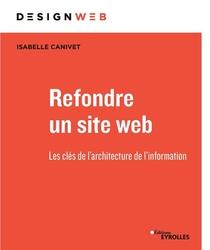 Refondre Un Site Web ; Les Cles De L'architecture De L'information