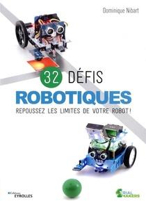 32 Defis Robotiques ; Repoussez Les Limites De Votre Robot !