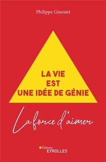 La Vie Est Une Idee De Genie ; La Force D'aimer