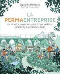 La Permaentreprise ; Un Modele Viable Pour Un Futur Vivable, Inspire De La Permaculture