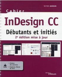 Cahier Indesign Cc : Debutants Et Inities (2e Edition)