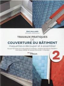 Travaux Pratiques De Couverture Du Batiment T.2 : Maquettes A Decouper Et A Assembler
