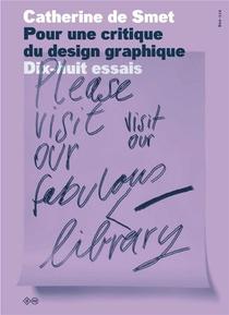 Pour Une Critique Du Design Graphique ; Dix-huit Essais