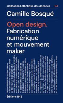 Open Design - Fabrication Numerique Et Mouvement Maker