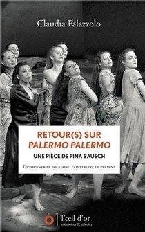 Retour(s) Sur Palermo Palermo, Une Piece De Pina Bausch : Detourner Le Folklore, Construire Le Present