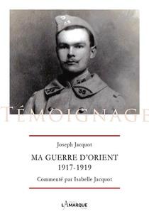 Ma Guerre D'orient 1917-1919