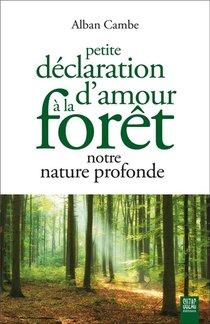 Petite Declaration D'amour A La Foret, Notre Nature Profonde