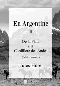En Argentine - Ii - De La Plata A La Cordillere Des Andes