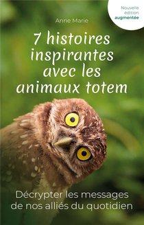 7 Histoires Inspirantes Avec Les Animaux Totem : Decrypter Les Messages De Nos Allies Du Quotidien