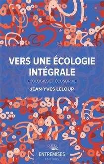 Vers Une Ecologie Integrale ; Ecologies Et Ecosophie