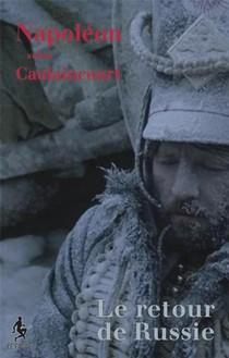 Napoleon Selon Caulaincourt : Le Retour De Russie