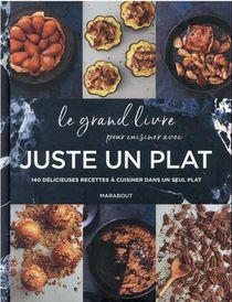 Le Grand Livre Pour Cuisiner Avec Juste Un Plat : 180 Recettes Gourmandes Pour Tous Les Jours