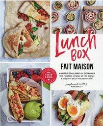 Lunch Box Fait Maison : Manger Equilibre Au Dejeuner ; 100 Recettes Simples Et Vite Pretes A Preparer Pour Vos Pauses Dej'