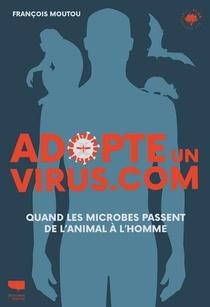 Adopte Un Virus.com ; Quand Les Microbes Passent De L'animal A L'homme
