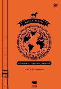 Autour Du Monde A Cheval : Recits D'un Cavalier-voyageur